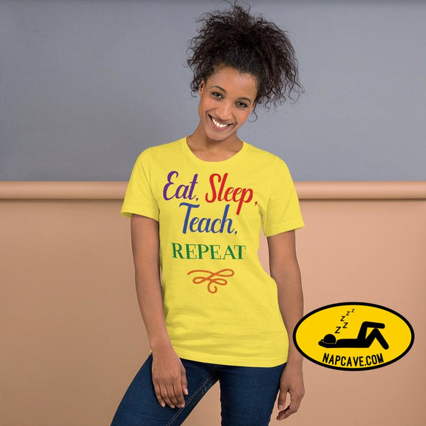 Eat Sleep Teach Repeat Short-Sleeve Unisex T-Shirt Yellow / S Shirt The NapCave Eat Sleep Teach Repeat Short-Sleeve Unisex T-Shirt Eat sleep