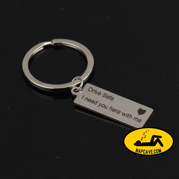 Engraved Keyring Drive Safe I Need You Here With Me Keychain Couples Boyfriend Girlfriend Gift New Driver Key Chain Silver The NapCave