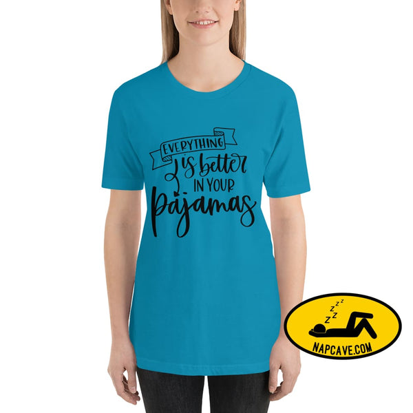 Everything is better in your Pajamas Short-Sleeve Unisex T-Shirt Aqua / S The NapCave Everything is better in your Pajamas Short-Sleeve