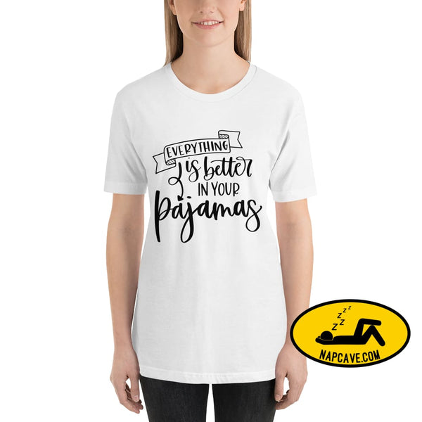 Everything is better in your Pajamas Short-Sleeve Unisex T-Shirt White / XS The NapCave Everything is better in your Pajamas Short-Sleeve