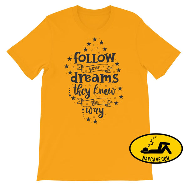 Follow your Dreams They know where to Go Short-Sleeve Unisex T-Shirt Gold / S The NapCave Follow your Dreams They know where to Go