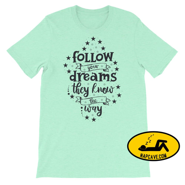 Follow your Dreams They know where to Go Short-Sleeve Unisex T-Shirt Heather Mint / S The NapCave Follow your Dreams They know where to Go
