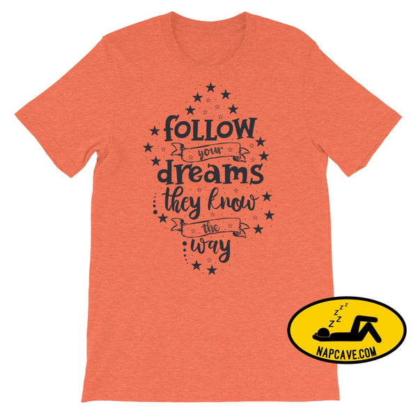 Follow your Dreams They know where to Go Short-Sleeve Unisex T-Shirt Heather Orange / S The NapCave Follow your Dreams They know where to Go