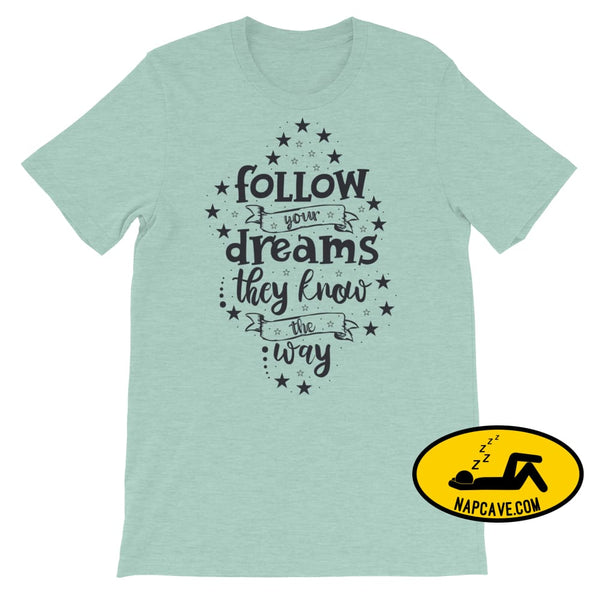 Follow your Dreams They know where to Go Short-Sleeve Unisex T-Shirt Heather Prism Dusty Blue / S The NapCave Follow your Dreams They know