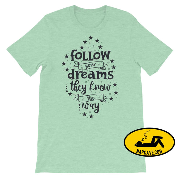 Follow your Dreams They know where to Go Short-Sleeve Unisex T-Shirt Heather Prism Mint / S The NapCave Follow your Dreams They know where