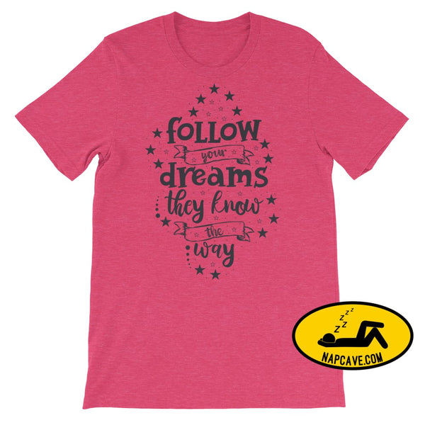 Follow your Dreams They know where to Go Short-Sleeve Unisex T-Shirt Heather Raspberry / S The NapCave Follow your Dreams They know where to