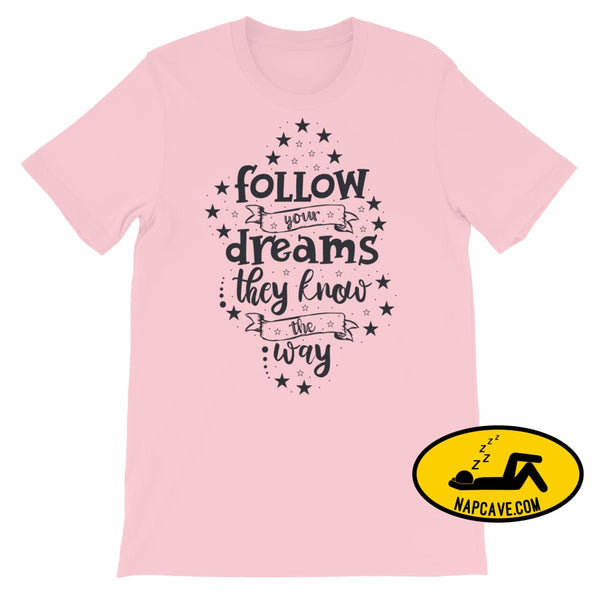 Follow your Dreams They know where to Go Short-Sleeve Unisex T-Shirt Pink / S The NapCave Follow your Dreams They know where to Go