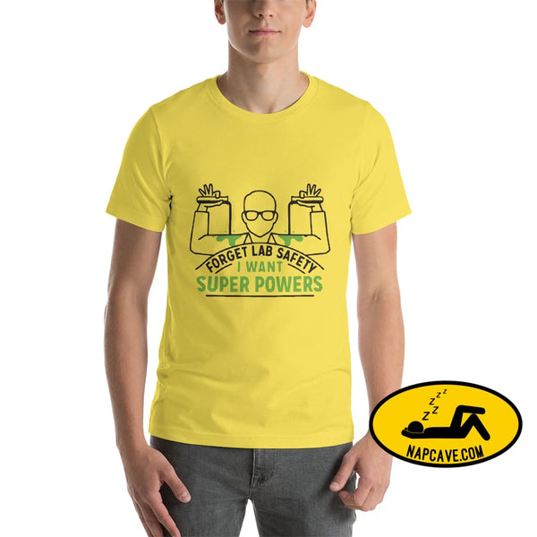 Forget Lab Safety I want SUPERPOWERS Short-Sleeve Unisex T-Shirt Yellow / S The NapCave Forget Lab Safety I want SUPERPOWERS Short-Sleeve