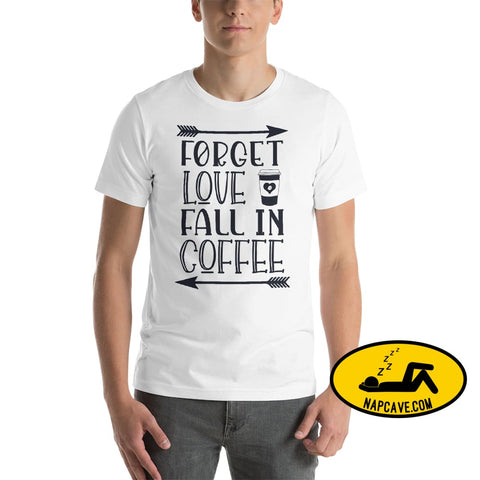 Forget Love Fall in Coffee Short-Sleeve Unisex T-Shirt White / XS SHIRTS The NapCave Forget Love Fall in Coffee Short-Sleeve Unisex T-Shirt