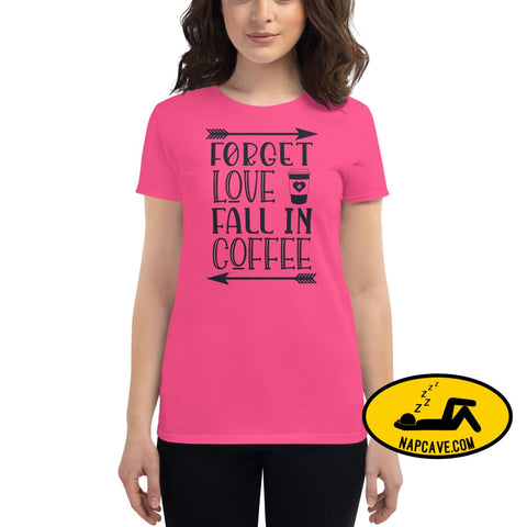Forget Love Fall in Coffee Womens short sleeve t-shirt Hot Pink / S shirts The NapCave Forget Love Fall in Coffee Womens short sleeve