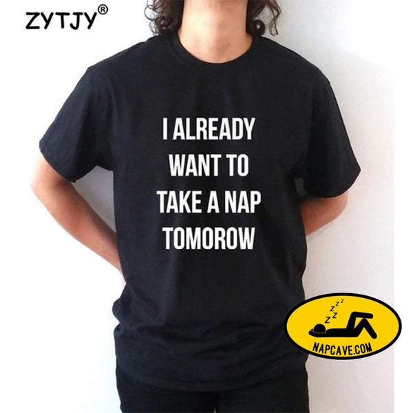 I already want to take a nap tomorow Women tshirt Cotton Casual Funny t shirt For Lady Top Tee Hipster Tumblr Drop Ship Z-918 Black / S