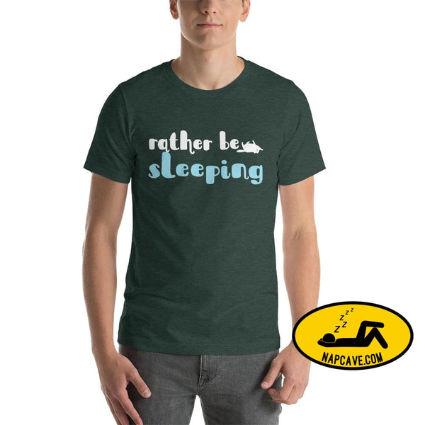 Id Rather be Sleeping Short-Sleeve Unisex T-Shirt Heather Forest / S The NapCave Id Rather be Sleeping Short-Sleeve Unisex T-Shirt