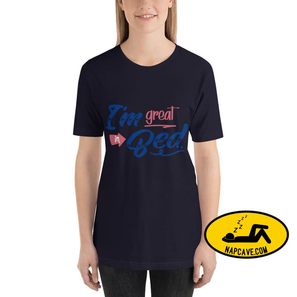 Im Great in Bed Unisex T-Shirt Navy / XS SHIRT The NapCave Im Great in Bed Unisex T-Shirt Awareness Bed chronic Illness funny great in bed
