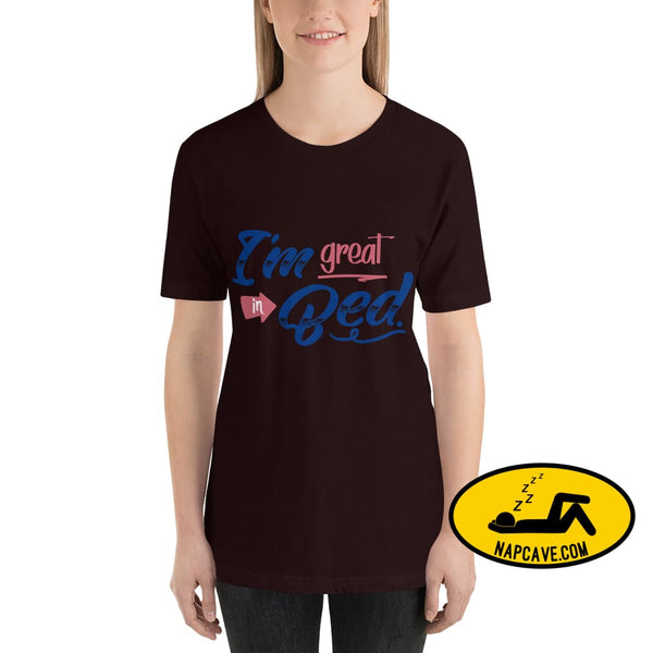 Im Great in Bed Unisex T-Shirt Oxblood Black / S SHIRT The NapCave Im Great in Bed Unisex T-Shirt Awareness Bed chronic Illness funny great