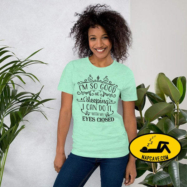 Im So Good at Sleeping I can do it with my Eyes Closed Unisex T-Shirt Heather Mint / S The NapCave Im So Good at Sleeping I can do it with