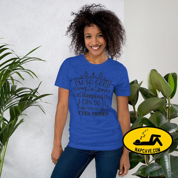 Im So Good at Sleeping I can do it with my Eyes Closed Unisex T-Shirt Heather True Royal / S The NapCave Im So Good at Sleeping I can do it