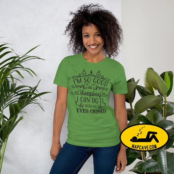 Im So Good at Sleeping I can do it with my Eyes Closed Unisex T-Shirt Leaf / S The NapCave Im So Good at Sleeping I can do it with my Eyes