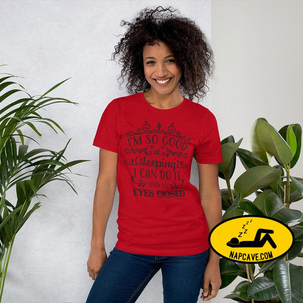 Im So Good at Sleeping I can do it with my Eyes Closed Unisex T-Shirt Red / S The NapCave Im So Good at Sleeping I can do it with my Eyes