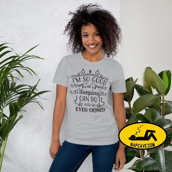 Im So Good at Sleeping I can do it with my Eyes Closed Unisex T-Shirt Silver / S The NapCave Im So Good at Sleeping I can do it with my Eyes
