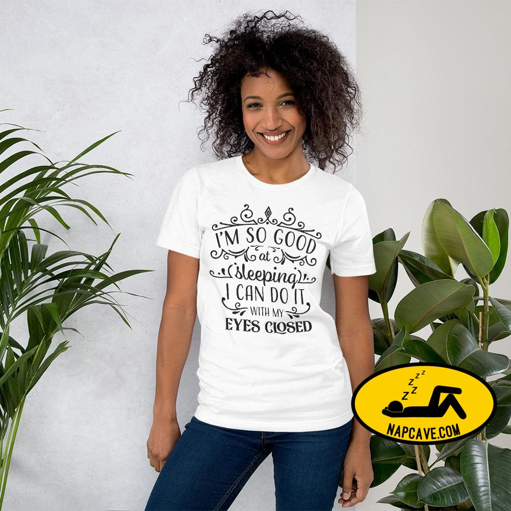 Im So Good at Sleeping I can do it with my Eyes Closed Unisex T-Shirt White / XS The NapCave Im So Good at Sleeping I can do it with my Eyes
