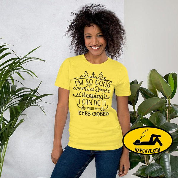 Im So Good at Sleeping I can do it with my Eyes Closed Unisex T-Shirt Yellow / S The NapCave Im So Good at Sleeping I can do it with my Eyes