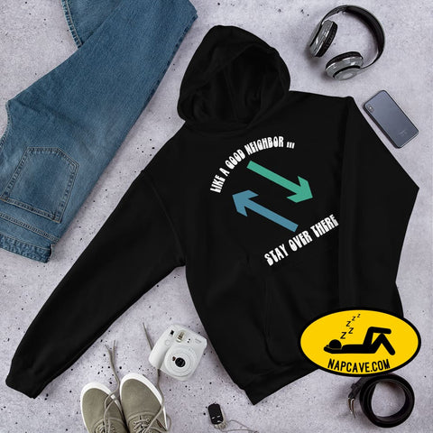 Like a Good Neighbor Stay over There Unisex Hoodie The NapCave Like a Good Neighbor Stay over There Unisex Hoodie