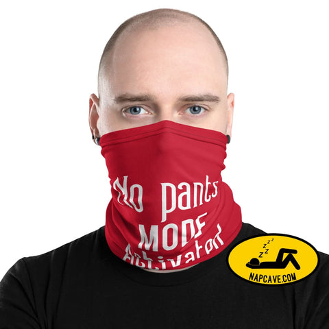 No Pants Mode Activated face mask Neck Gaiter The NapCave No Pants Mode Activated face mask Neck Gaiter
