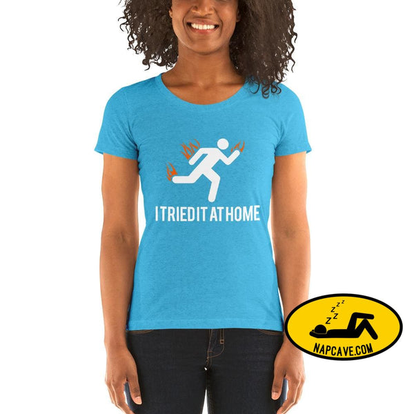 Oops I Tried it at Home! Ladies short sleeve t-shirt Aqua Triblend / S The NapCave Oops I Tried it at Home! Ladies short sleeve t-shirt Dont