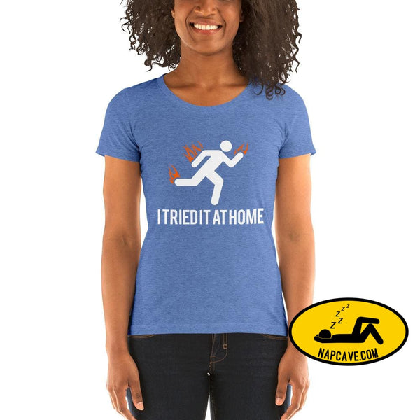 Oops I Tried it at Home! Ladies short sleeve t-shirt Blue Triblend / S The NapCave Oops I Tried it at Home! Ladies short sleeve t-shirt Dont