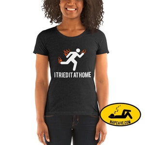 Oops I Tried it at Home! Ladies short sleeve t-shirt Charcoal-Black Triblend / S The NapCave Oops I Tried it at Home! Ladies short sleeve