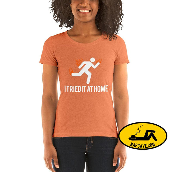 Oops I Tried it at Home! Ladies short sleeve t-shirt Orange Triblend / S The NapCave Oops I Tried it at Home! Ladies short sleeve t-shirt