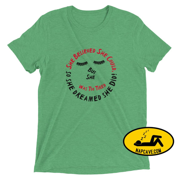 She Believed She Could Tee Green Triblend / XS Ladies T-Shirt The NapCave She Believed She Could Tee achieve it believe it Believed dreamed