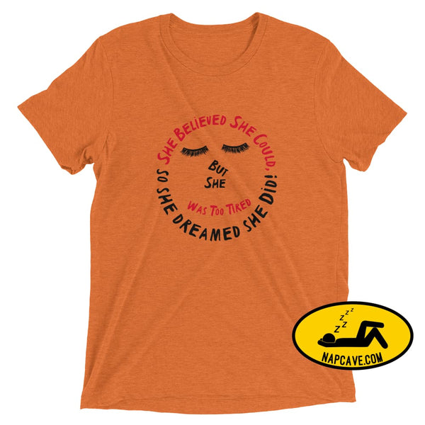 She Believed She Could Tee Orange Triblend / XS Ladies T-Shirt The NapCave She Believed She Could Tee achieve it believe it Believed dreamed