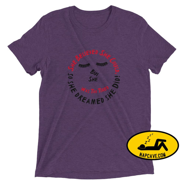 She Believed She Could Tee Purple Triblend / XS Ladies T-Shirt The NapCave She Believed She Could Tee achieve it believe it Believed dreamed