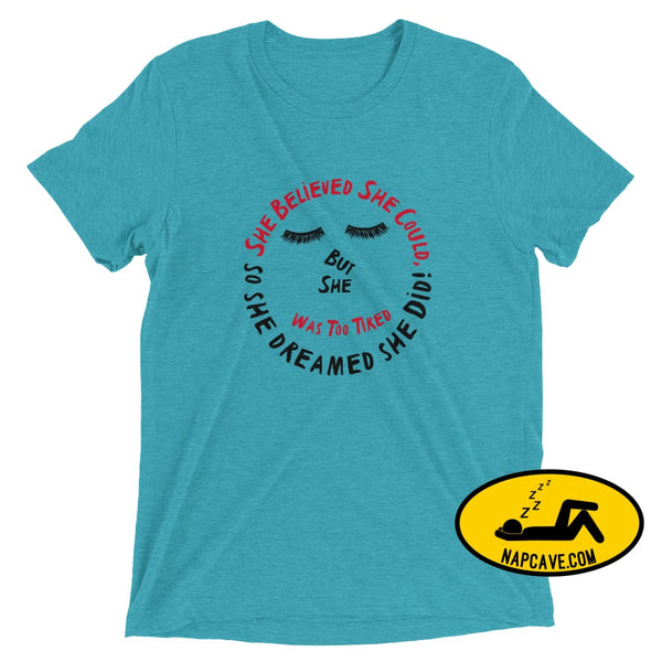 She Believed She Could Tee Teal Triblend / XS Ladies T-Shirt The NapCave She Believed She Could Tee achieve it believe it Believed dreamed