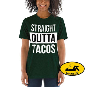 Straight OUTTA Tacos -shirt Emerald Triblend / XS The NapCave Straight OUTTA Tacos -shirt I like tacos Mexican food napcave shirt Straight