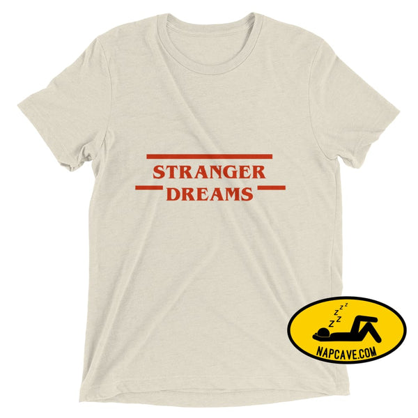 Stranger Dreams Short sleeve t-shirt Oatmeal Triblend / XS Shirt The NapCave Stranger Dreams Short sleeve t-shirt binge watching Gifts naps