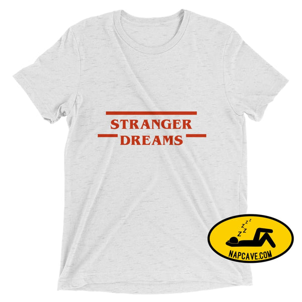 Stranger Dreams Short sleeve t-shirt White Fleck Triblend / XS Shirt The NapCave Stranger Dreams Short sleeve t-shirt binge watching Gifts