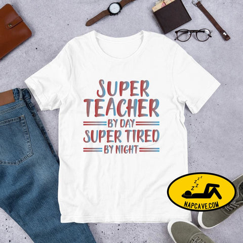 Super Teacher Super Tired Short-Sleeve Unisex T-Shirt White / XS The NapCave Super Teacher Super Tired Short-Sleeve Unisex T-Shirt Friends