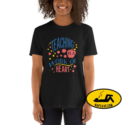 Teaching is a Work of Heart Short-Sleeve Unisex T-Shirt Black / S The NapCave Teaching is a Work of Heart Short-Sleeve Unisex T-Shirt