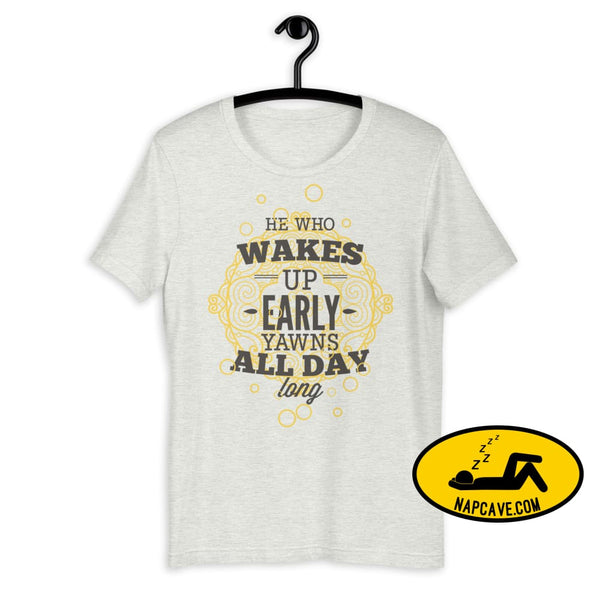 The Early Bird Yawns all Day Long! Short-Sleeve Unisex T-Shirt Ash / S The NapCave The Early Bird Yawns all Day Long! Short-Sleeve Unisex