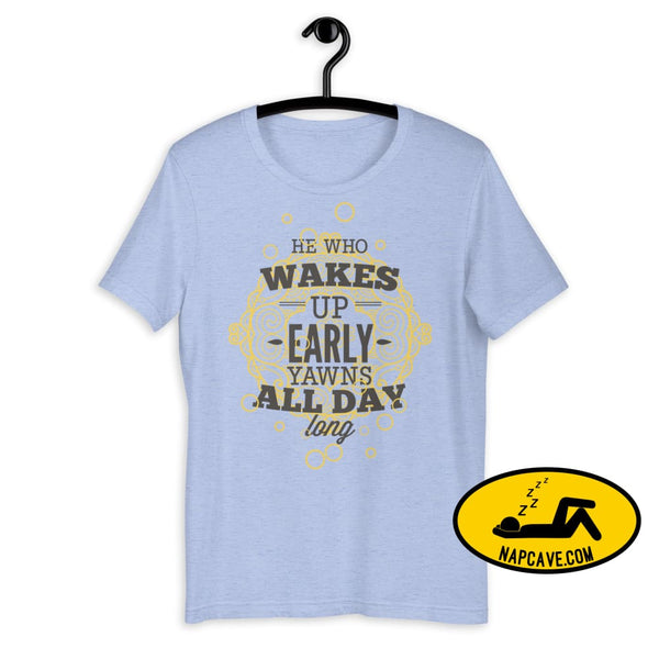 The Early Bird Yawns all Day Long! Short-Sleeve Unisex T-Shirt Heather Blue / S The NapCave The Early Bird Yawns all Day Long! Short-Sleeve
