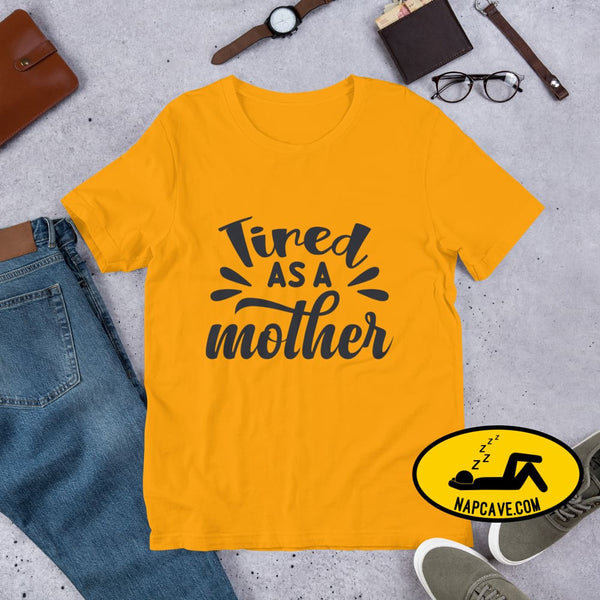Tired as a Mother Short-Sleeve Unisex T-Shirt Gold / S The NapCave Tired as a Mother Short-Sleeve Unisex T-Shirt exhausted idiopathic