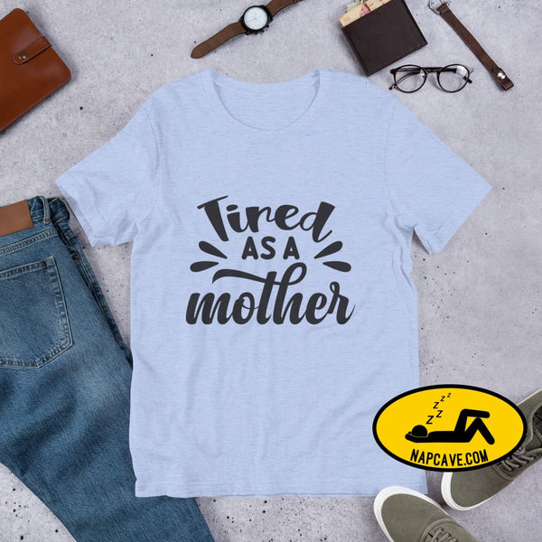 Tired as a Mother Short-Sleeve Unisex T-Shirt Heather Blue / S The NapCave Tired as a Mother Short-Sleeve Unisex T-Shirt exhausted