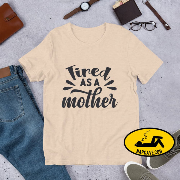 Tired as a Mother Short-Sleeve Unisex T-Shirt Heather Dust / S The NapCave Tired as a Mother Short-Sleeve Unisex T-Shirt exhausted