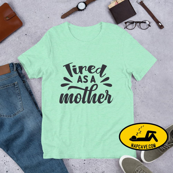 Tired as a Mother Short-Sleeve Unisex T-Shirt Heather Mint / S The NapCave Tired as a Mother Short-Sleeve Unisex T-Shirt exhausted