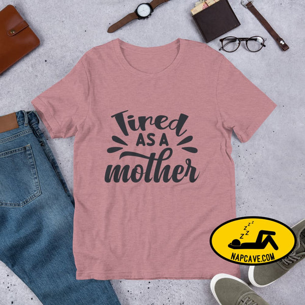 Tired as a Mother Short-Sleeve Unisex T-Shirt Heather Orchid / S The NapCave Tired as a Mother Short-Sleeve Unisex T-Shirt exhausted