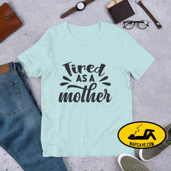 Tired as a Mother Short-Sleeve Unisex T-Shirt Heather Prism Ice Blue / XS The NapCave Tired as a Mother Short-Sleeve Unisex T-Shirt