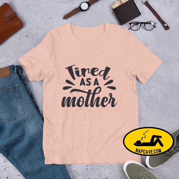 Tired as a Mother Short-Sleeve Unisex T-Shirt Heather Prism Peach / XS The NapCave Tired as a Mother Short-Sleeve Unisex T-Shirt exhausted