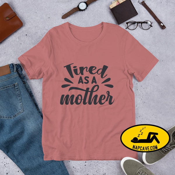 Tired as a Mother Short-Sleeve Unisex T-Shirt Mauve / S The NapCave Tired as a Mother Short-Sleeve Unisex T-Shirt exhausted idiopathic